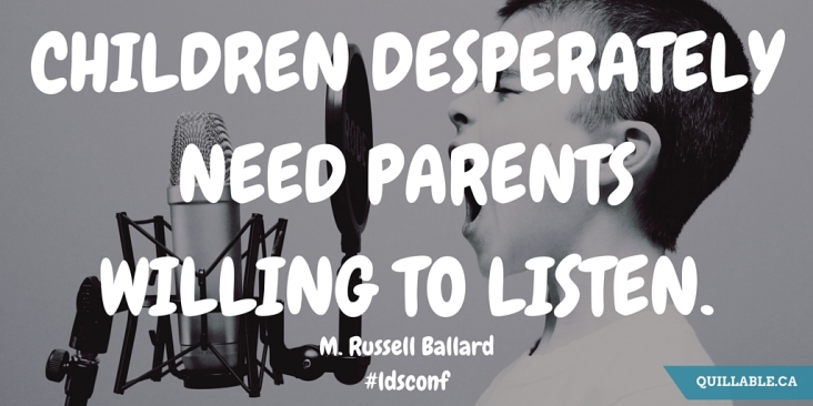 CHILDREN DESPERATELY NEED PARENTS WILLING TO LISTEN.