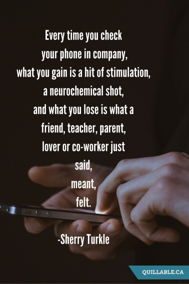 Every time you check your phone in company, what you gain is a hit of stimulation, a neurochemical shot, and what you lose is what a friend, teacher, parent, lover or co-worker just said, meant, felt.