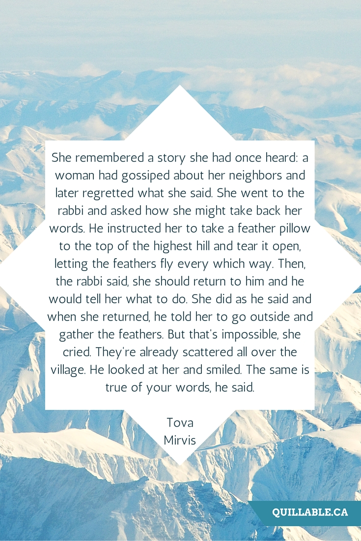 She remembered a story she had once heard- a woman had gossiped about her neighbors and later regretted what she said. She went to the rabbi and asked how she might take back her words. He instructed her to take a feath.jpg