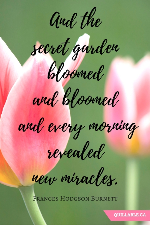 And the secret garden bloomed and bloomed and every morning revealed new miracles.jpg
