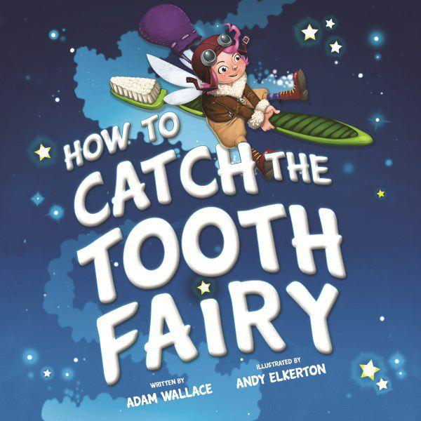 How to Catch the Tooth Fairy Adam Wallace Andy Elkerton